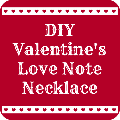DIY Valentine's Love Note Necklace